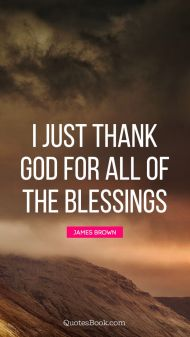 thankful-quote-i-just-thank-god-for-all-of-the-blessings-932